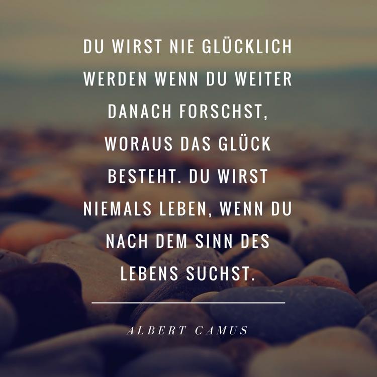 Zitate Gluck Albert Camus Leben  Zitate Uber Gluck Und Lebensweisheiten Zum Nachdenken