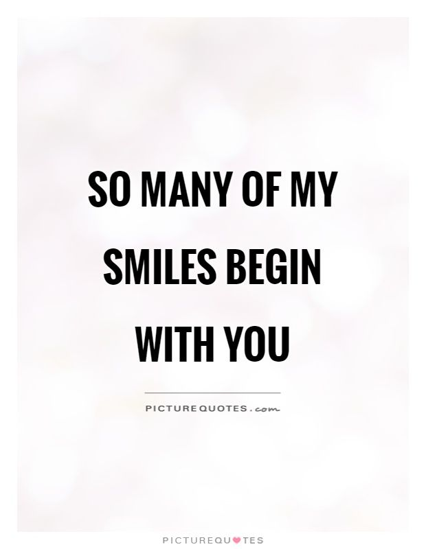 So Many Of My Smiles Begin With You Picture Quotes