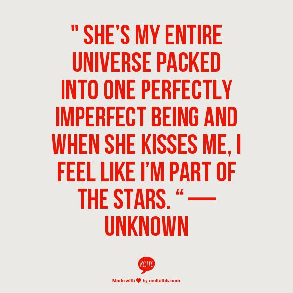 Shes My Entire Universe Packed Into One Perfectly Imperfect Being And When She Kisses Me