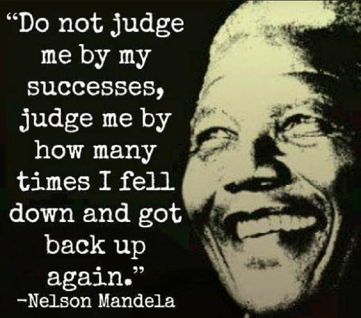 Dont Judge Me For How Many Times I Fail But For How Many Times I Get Back Up Nelson Mandela