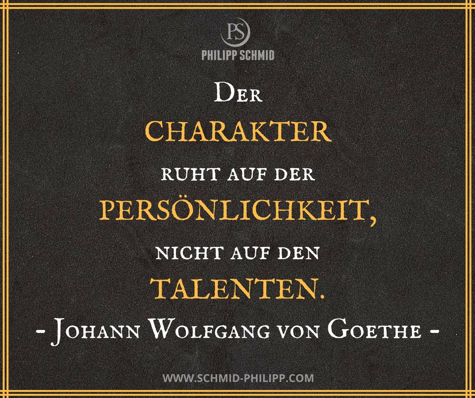 Der Charakter Ruht Auf Der Personlichkeit Nicht Auf Den Talenten Johann Wolfgang Von Goethe Spruche Wahreworte Zitate Motivation Inspiration