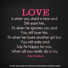 Love Hurts Quotes Love Is When You Shed A Tear And Still Want Him