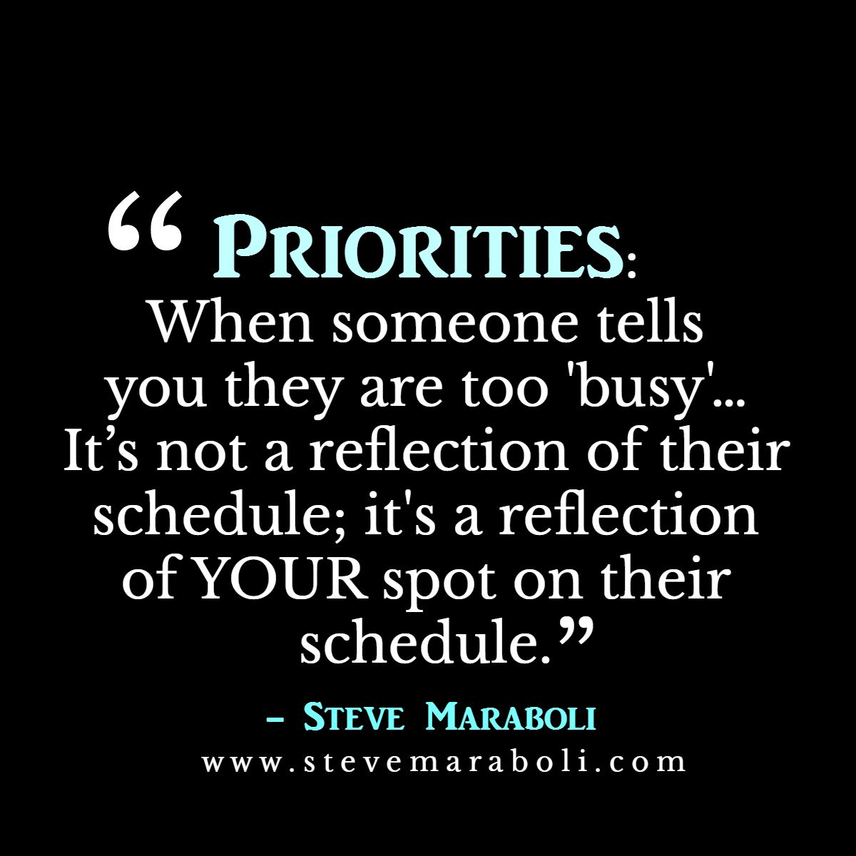 Priorities When Someone Tells You They Are Too Busy Its Not A Reflection Of Their Schedule Its A Reflection Of Your Post On Their Schedule
