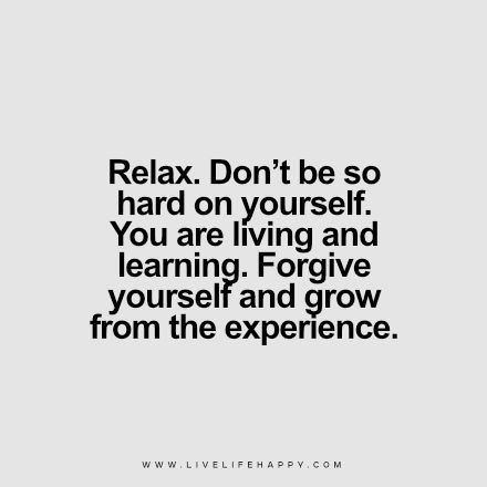 Dont Be So Hard On Yourself You Are Living And Learning