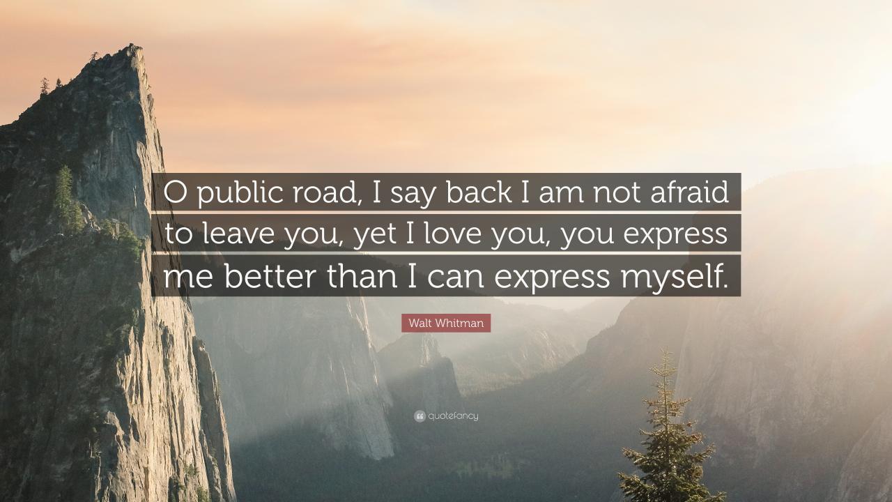 Walt Whitman Quote O Public Road I Say Back I Am Not Afraid
