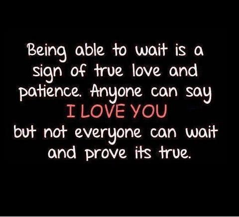 Being Able To Wait Is A Sign Of True Love And Patience Anyone Can Say I Love You But Not Everyone Can Wait And Prove Its True