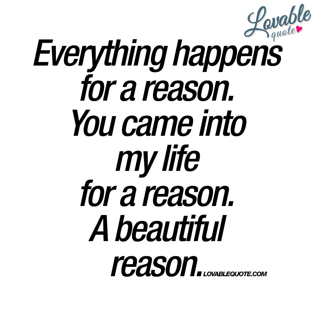 You Came Into My Life For A Reason A Beautiful Reason Quote