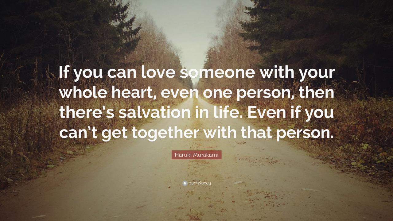 Haruki Murakami Quote If You Can Love Someone With Your Whole Heart Even
