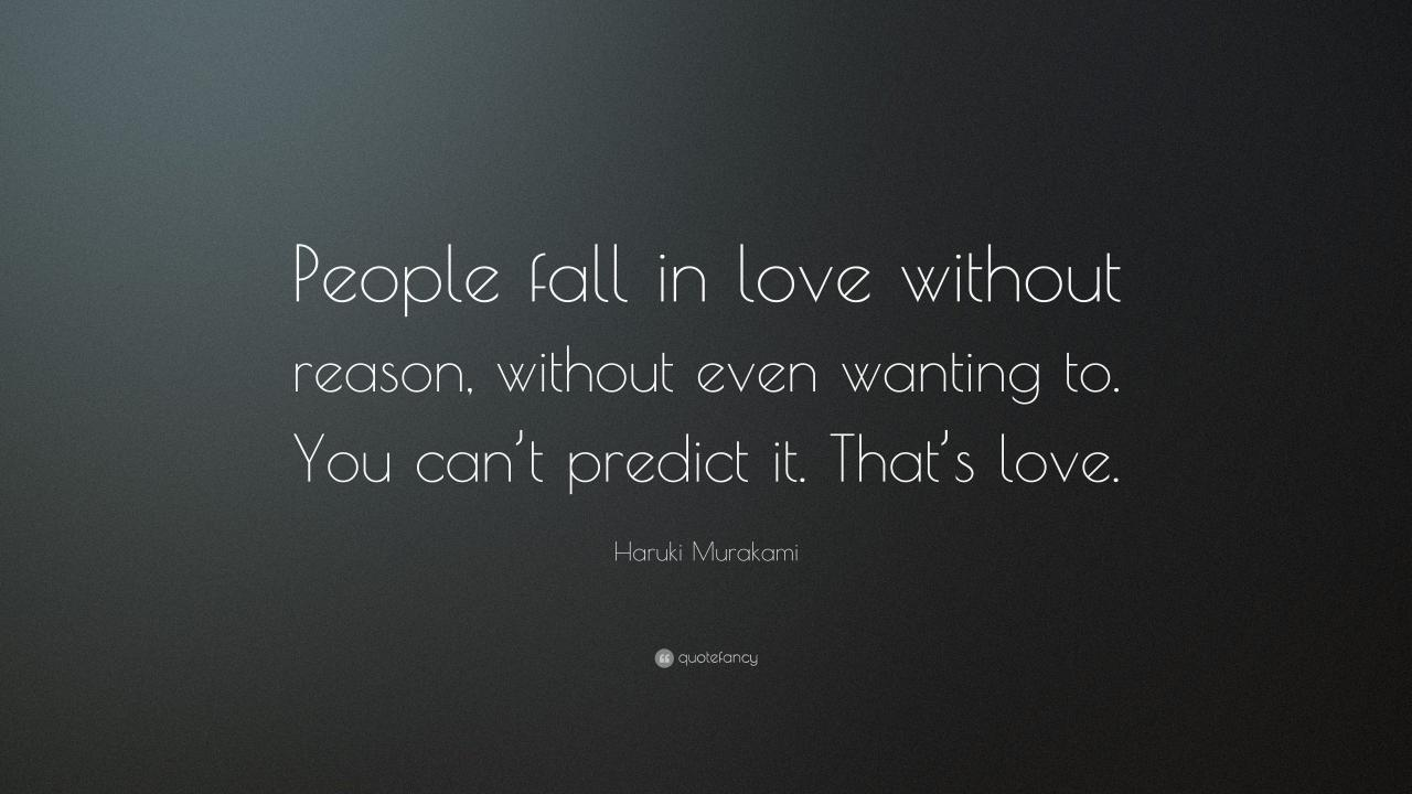 Haruki Murakami Quote People Fall In Love Without Reason Without Even Wanting To