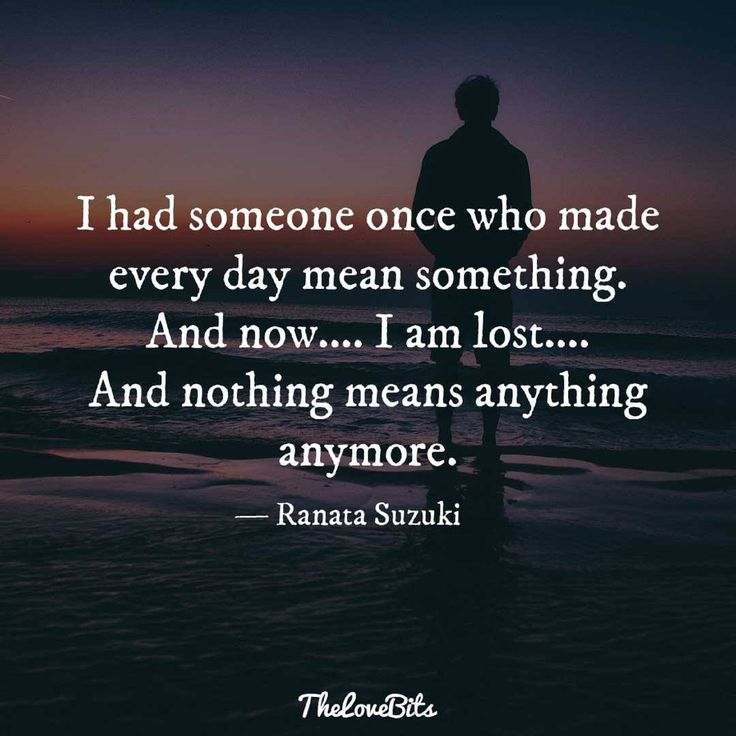 I Had Someone Once Who Made Every Day Mean Something And Now