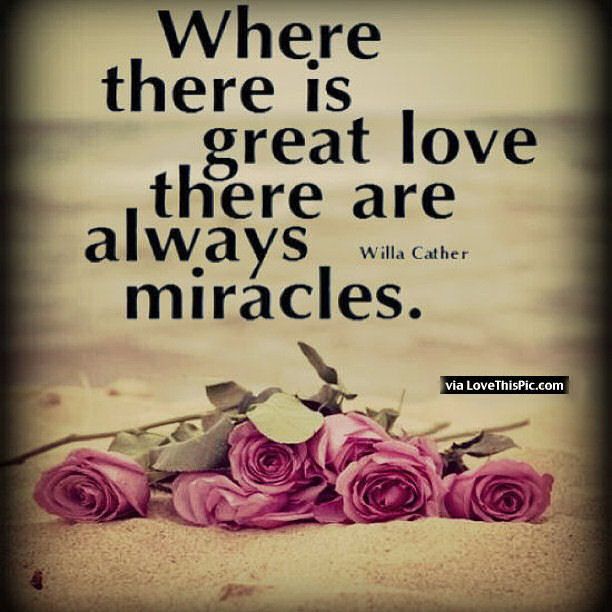 Where There Is Great Love There Are Always Miracles Pictures P Os And Images For Tumblr Pinterest And Twitter