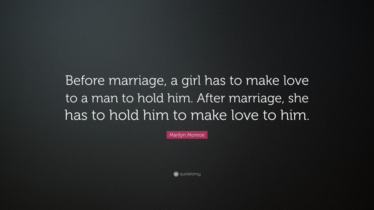 Marilyn Monroe Quote Before Marriage A Girl Has To Make Love To A