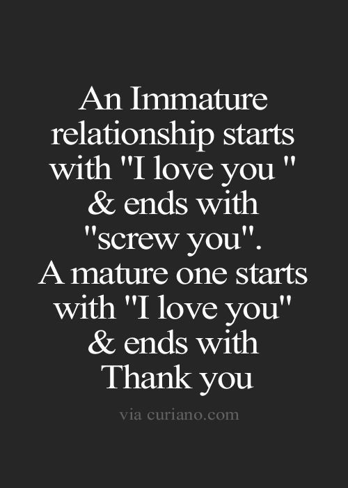 An Immature Relationship Starts With I Love You And Ends With You A Mature One Starts With I Love You And Ends With Thank You