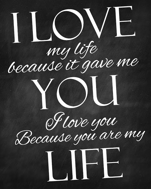 I Love My Life Because It Gave Me You I Love You Because You