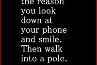 Cute Funny Love Quotes For Him I Want To Be The Reason You Look Down At Your Phone And Smile Then Walk Into A Pole