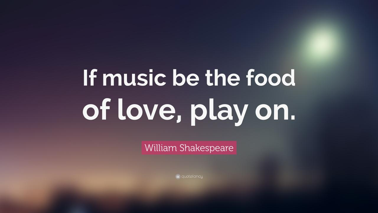 William Shakespeare Quote If Music Be The Food Of Love Play On