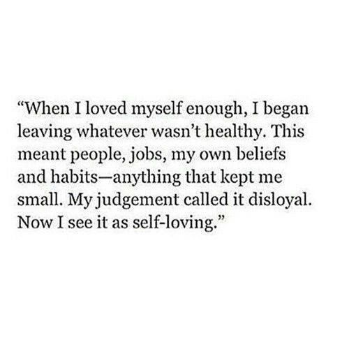 When I Loved Myself Enough I Began Leaving W Ver Wasnt Healthy This  C B I Love Myself Quotesfeeling