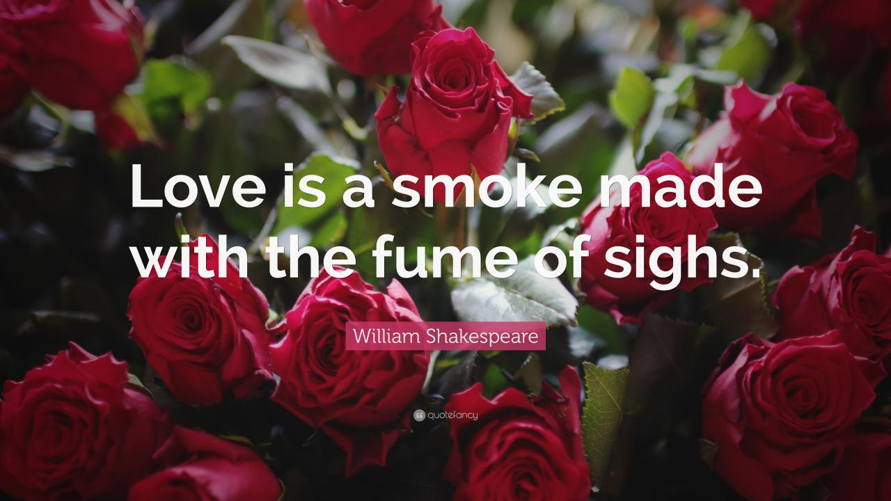 William Shakespeare Quote Love Is A Smoke Made With The Fume Of Sighs