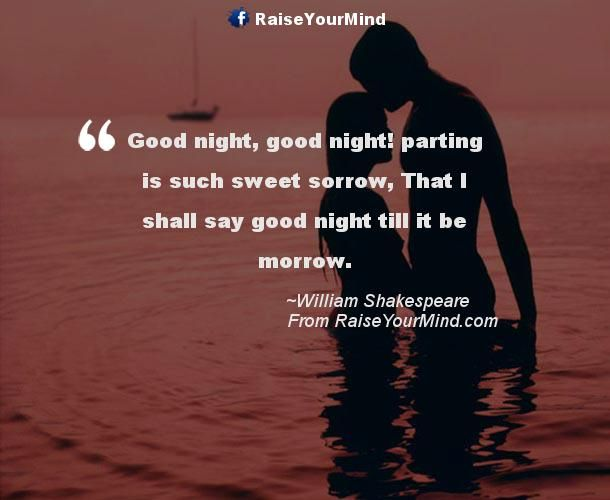 Good Night Good Night Parting Is Such Sweet Sorrow That I Shall Say