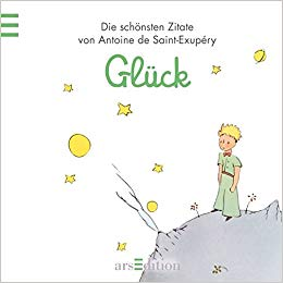 Gluck Der Kleine Prinz Schonsten Zitate Von Antoine De Saint Exupery Kleiner Prinz Minibucher Amazon De Antoine De Saint Exupery Bucher