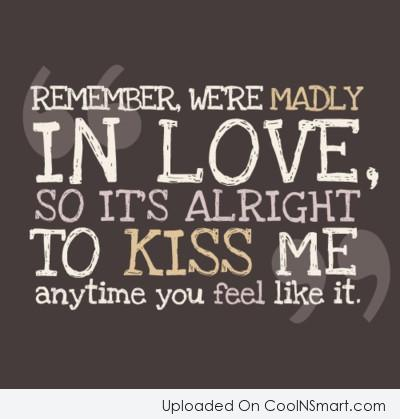 Kiss Quote Remember Were Madly In Love So Its