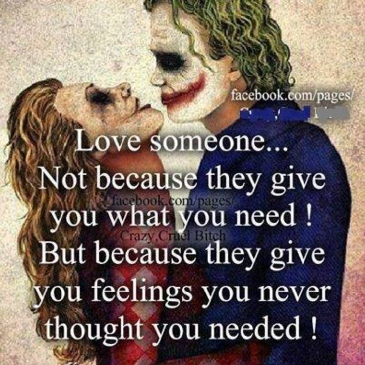 Harley Quinn Joker Love Someone But Because They Give You Feelings You Never Thought You Needed