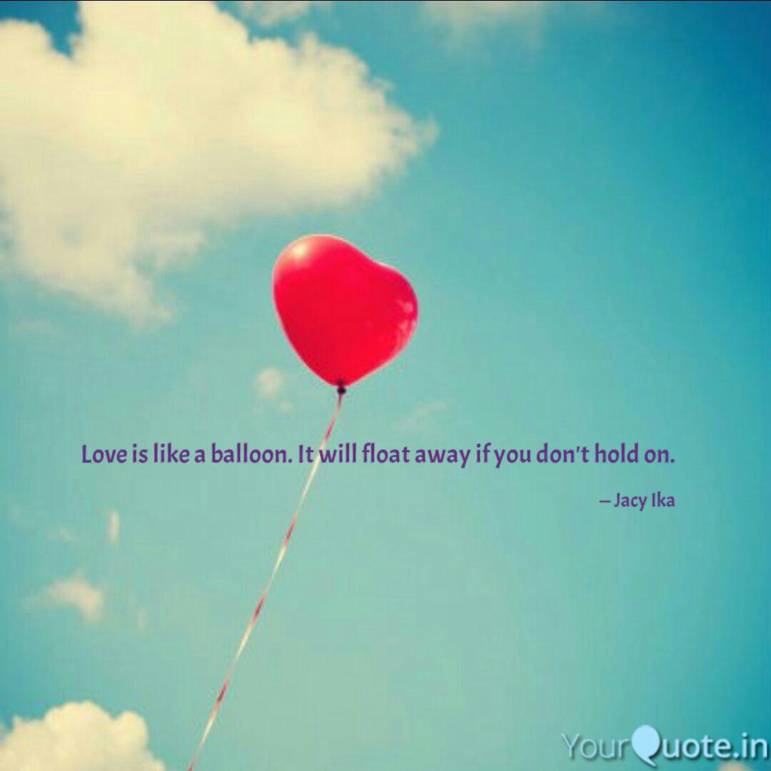 Love Is Like A Balloon It Will Float Away If You Dont Hold