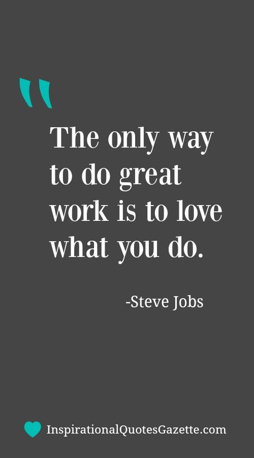 The Only Way To Do Great Work Is To Love What You Do Inspirational Quotes Gazette