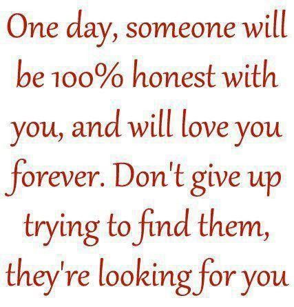 Love Quotes Looking For Love Quotes One Day Someone Will Be  N Honest With You