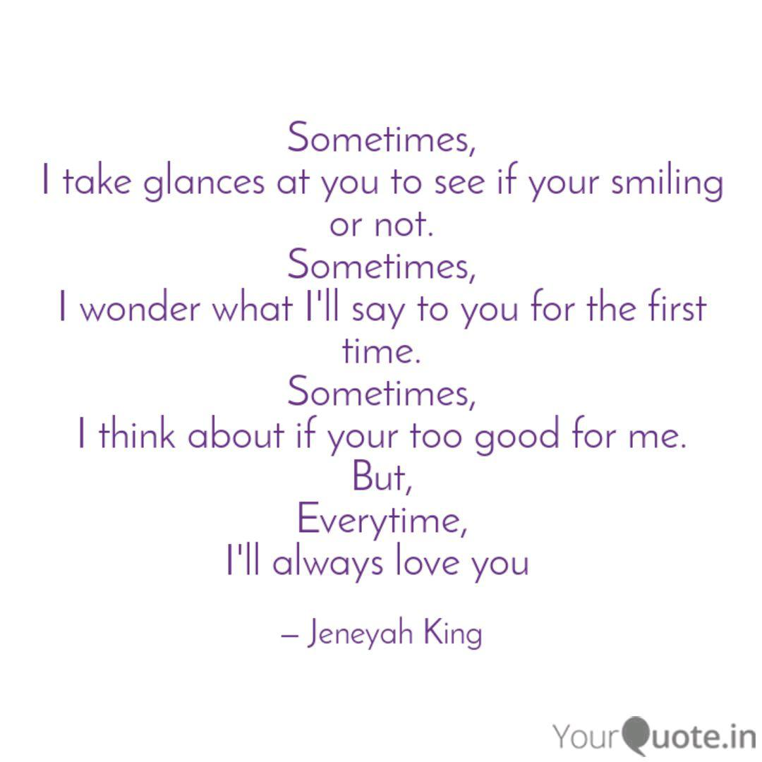 Sometimes I Take Glances At You To See If Your Smiling Or Not Sometimes