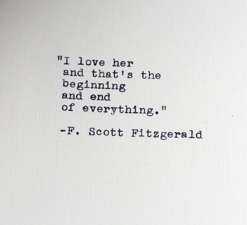 I Love Her And Thats The Beginning And End Of Everything F S Fitzgerald  C B Shes The One Quotesbeing
