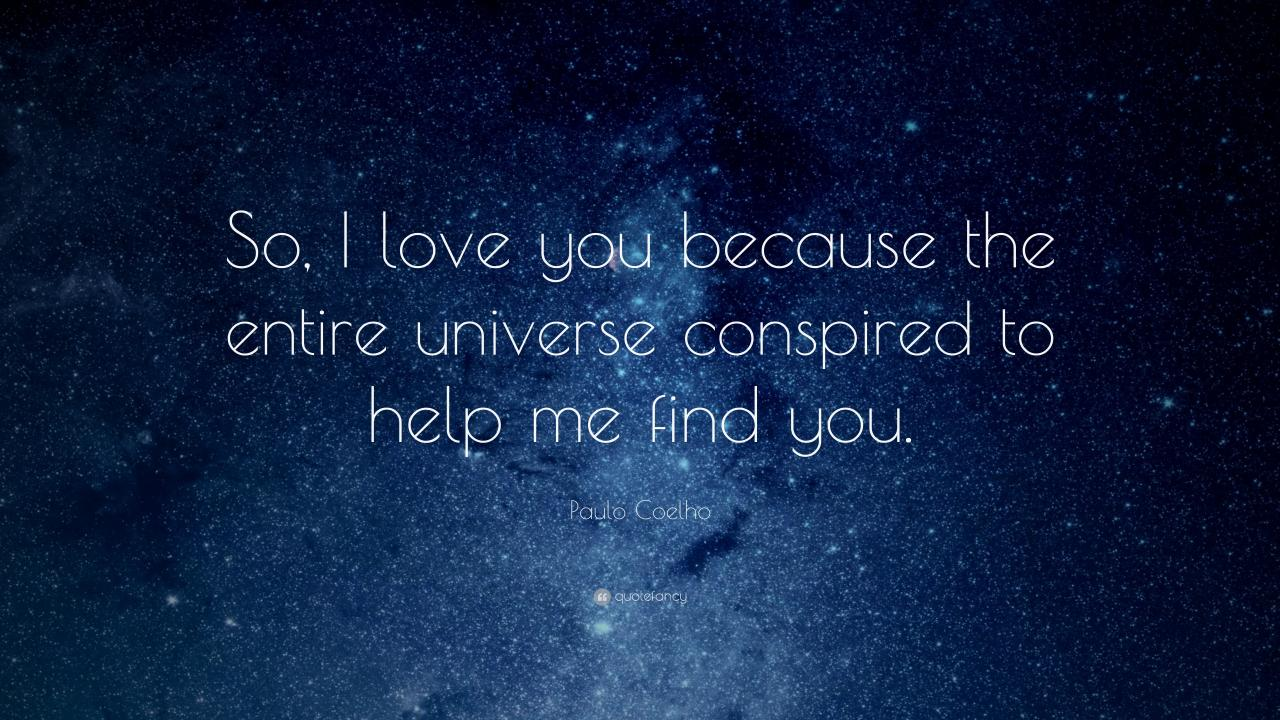 Paulo Coelho Quote So I Love You Because The Entire Universe Conspired To