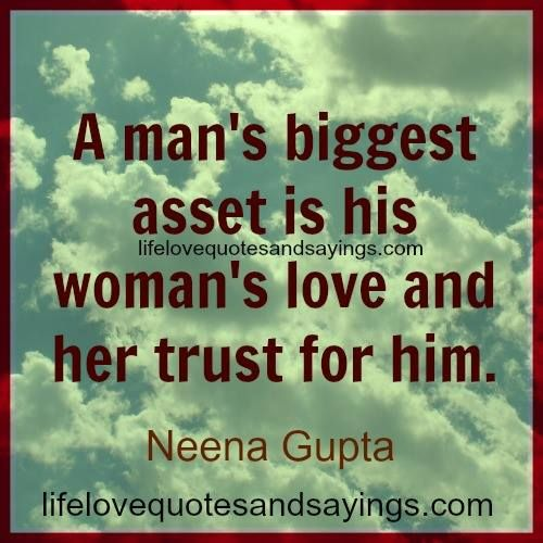 A Mans Biggestet Is His Womans Love And Her Trust For Him