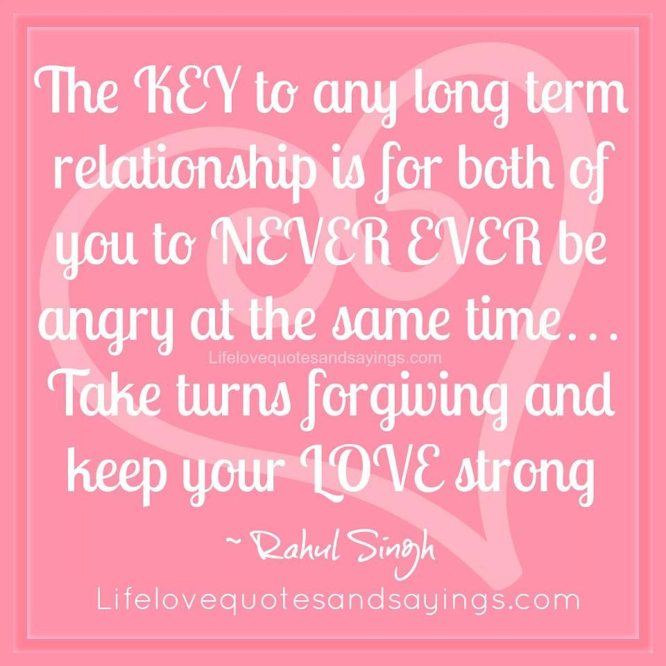 The Key To Any Long Term Relationship Is For Both Of You To Never Ever Be Angry At The Same Time Take Turns Forgiving And Keep Your Love Strong