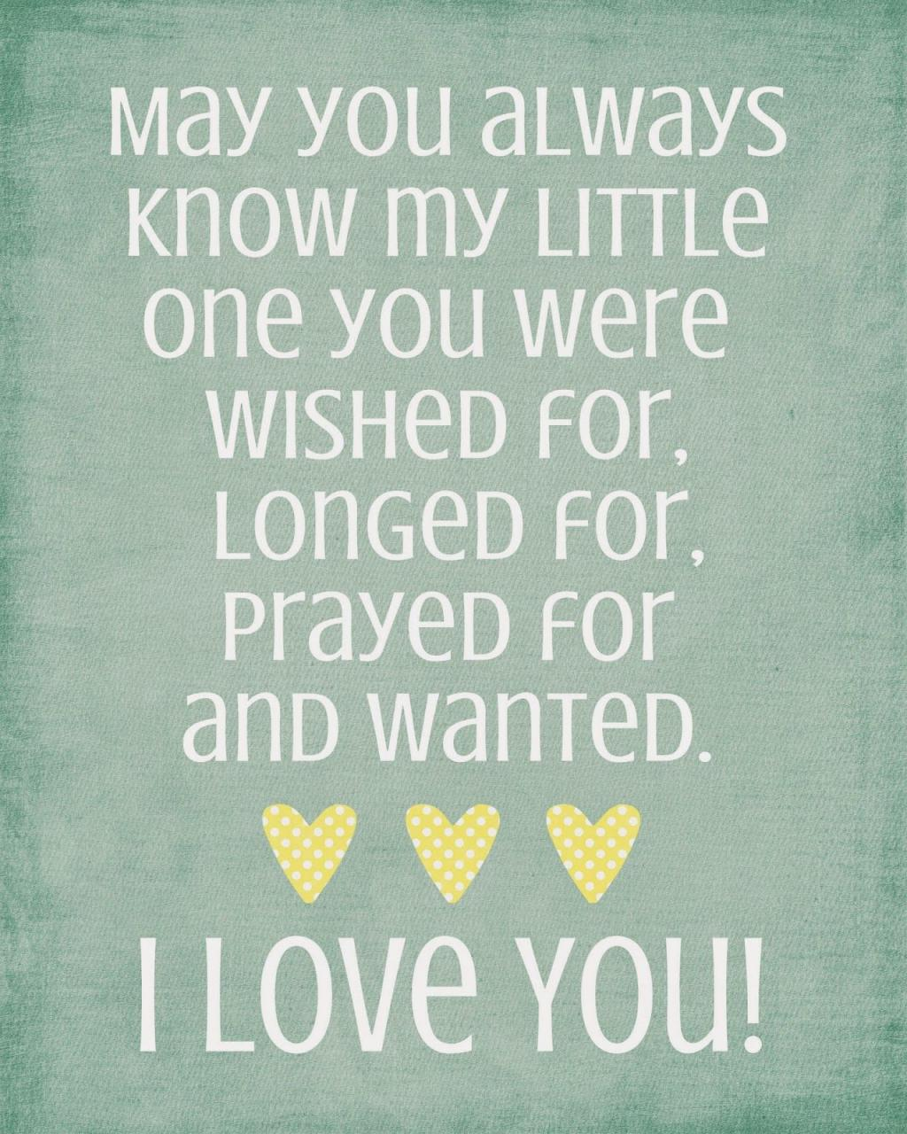 May You Always Know My Little One You Were Wished For Longed For Prayed Love Quotes For Daughterquotes