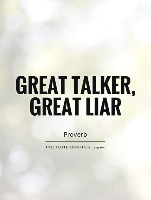 Great Talker Great Liar Picture Quotes