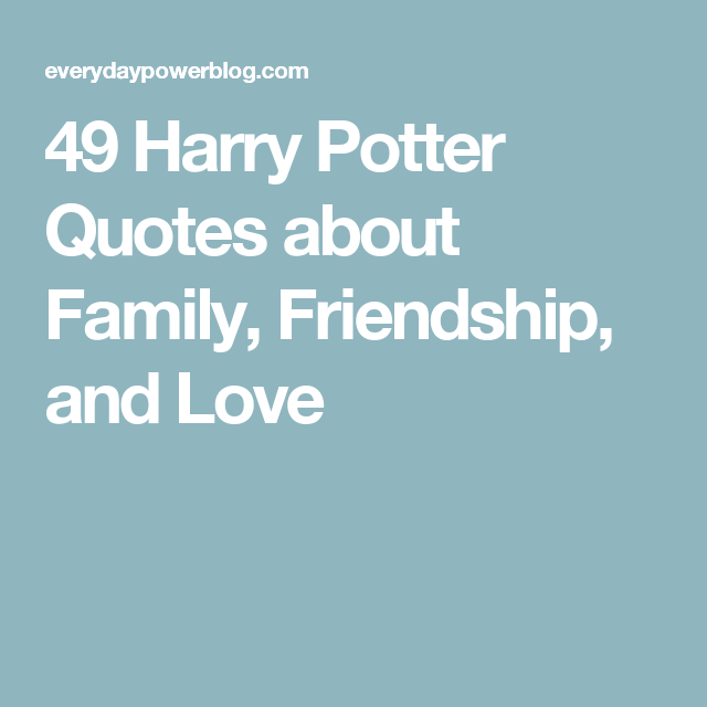 Harry Potter Quotes About Family Friendship And Love