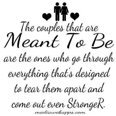 Are Meant To Be Are The Ones Who Go Through Everything Thats Designed To Tear Them Apart And Come Out Even Stronger Love Quote This Is So True We
