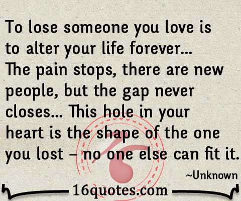 Losing Someone You Love Is To Alter Your Life Forever Lost Love Quote Dmd