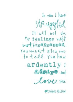 You Must Allow Me To Tell You How Ardently I Admire And Love You Jane Austen Pride And Pre Ce