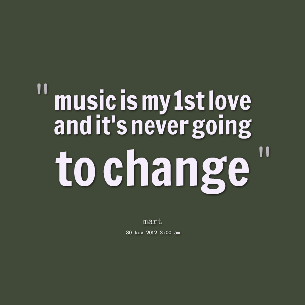 My Music Quotes Quotes Picture Music Is My St Love And Its Never Going