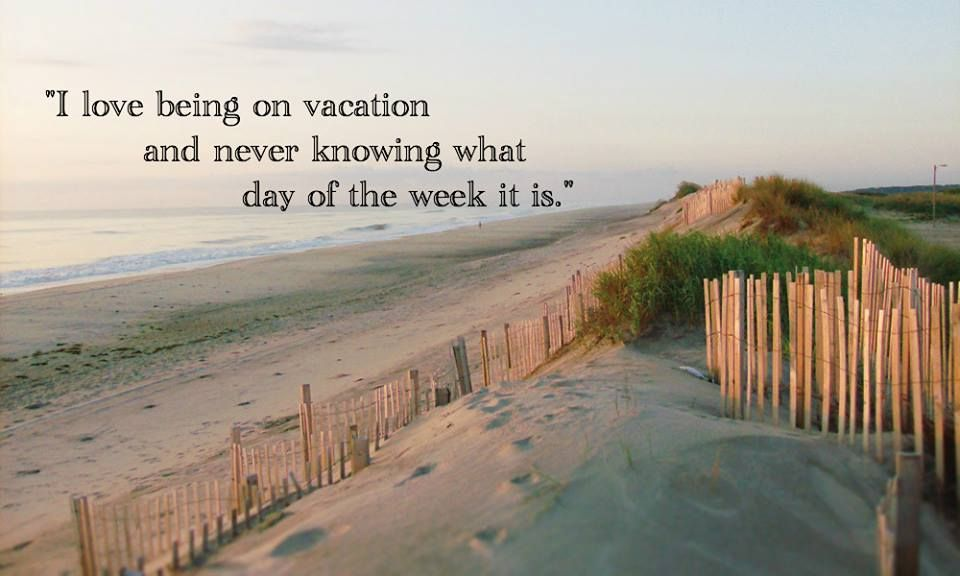 I Love Being On Vacation And Never Knowing What Day Of The Week It Is