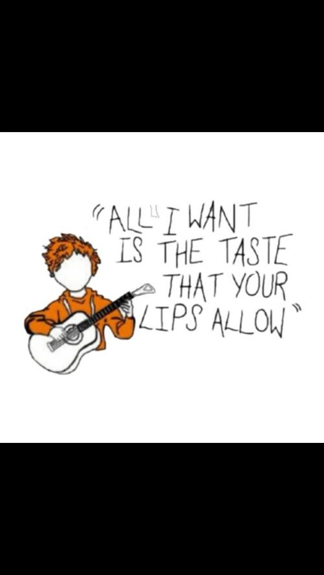Ed Sheeran Give Me Love All I Want Is The Taste That Your Lips Allow