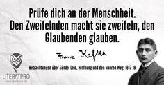 Franz Kafka Zitat Prufe Dich An Der Menschheit Den Zweifelnden Macht Sie Zweifeln Den