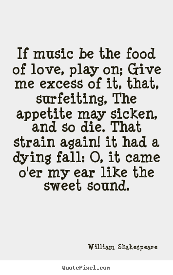 William Shakespeare Picture Quote If Music Be The Food Of Love Play On