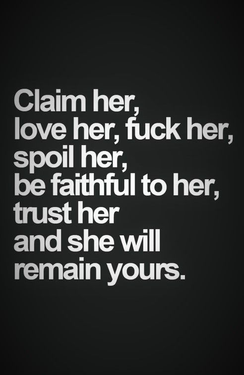 Claim Her Love Her Her Spoil Her Be Faithful To Her Love And Trust Quotesyou