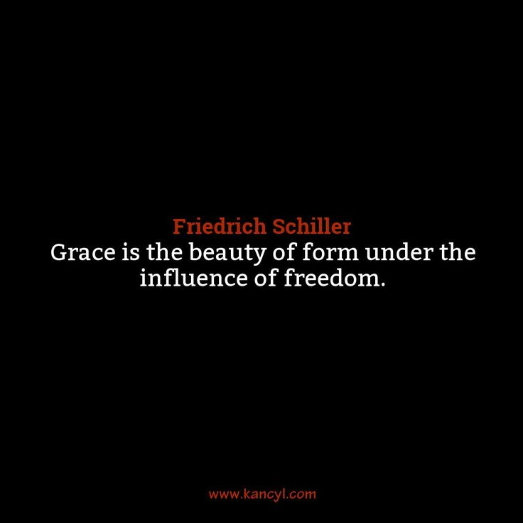 Grace Is The Beauty Of Form Under The Influence Of Freedom Friedrich
