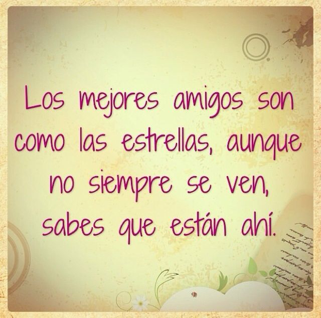 The Best Friends Are Like The Stars Although They Are Not Always Seen You Quotes In Spanishspanish