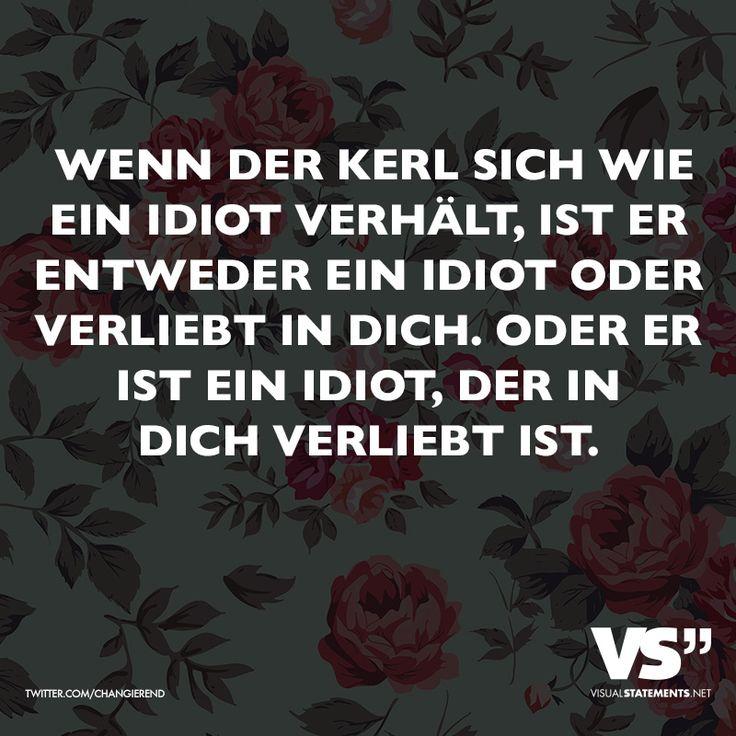 Wenn Der Kerl Sich Wie Ein Idiot Verhalt Ist Er Entweder Ein Idiot Oder Verliebt In Dich Oder Es Ist Ein Idiot Der In Dich Verliebt Ist