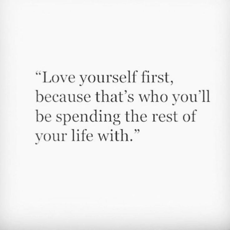 Love Yourself First Because Thats Who Youll Be Spending The Rest Of Your